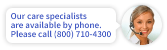 Our care specialists are available by phone at (800) 710-4300